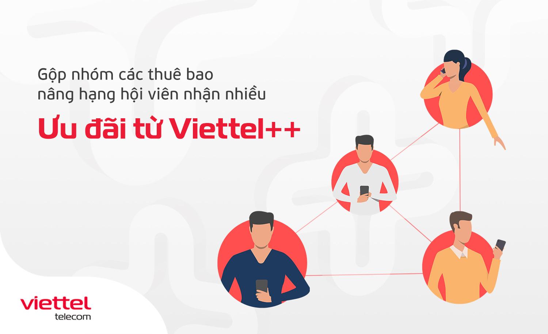 Gộp nhóm các thuê bao nâng hạng hội viên nhận nhiều ưu đãi từ Viettel++