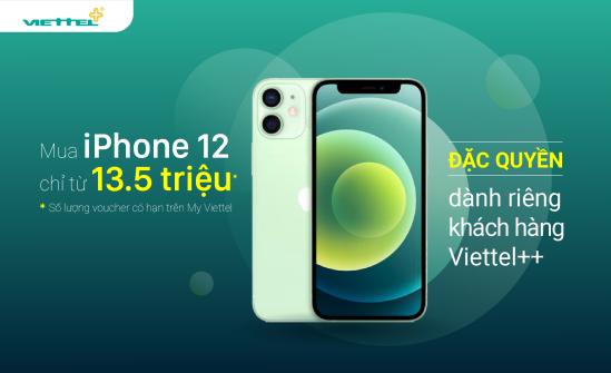 Ưu đãi đặc quyền khách hàng Viettel++ mua iPhone 12 chỉ từ 13.5 triệu