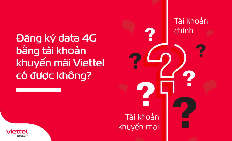 Đăng ký data 4G bằng tài khoản khuyến mãi Viettel có được không?